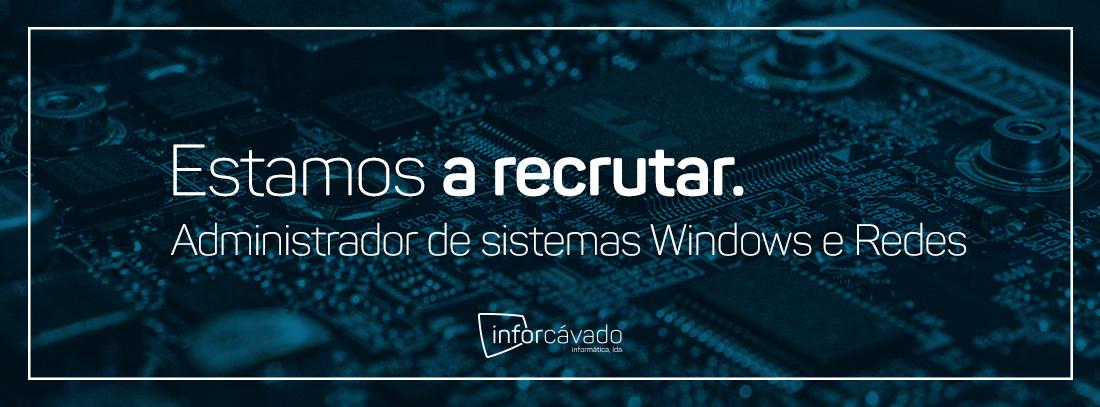 Estamos a recrutar (Administrador de sistemas Windows e Redes)